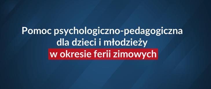 Pomoc psychologiczno-pedagogiczna dla dzieci i młodzieży w okresie ferii zimowych